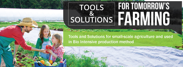 Tools and solutions for small-scale agriculture and used in Bio Intensive production method.